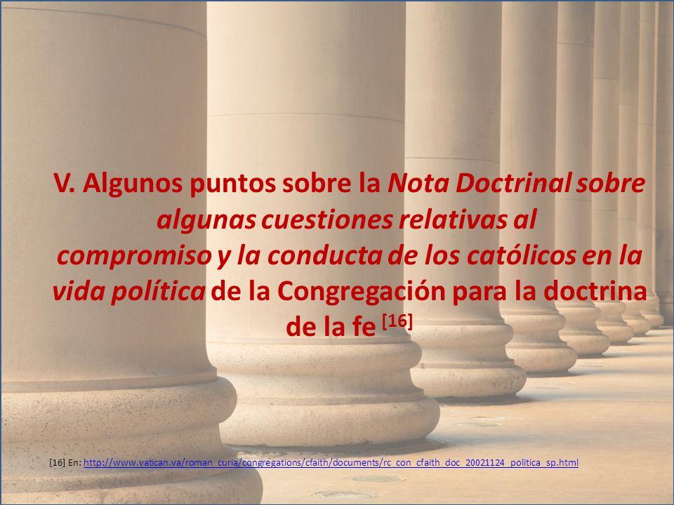 V. Algunos puntos sobre la Nota Doctrinal sobre algunas cuestiones relativas al compromiso y la conducta de los católicos en la vida política de la Congregación para la doctrina de la fe [16]